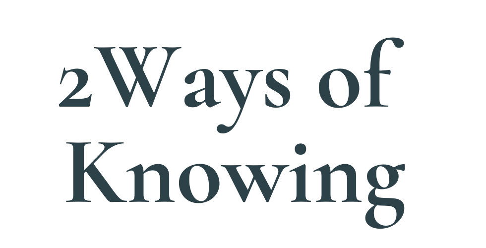 2 Ways of Knowing